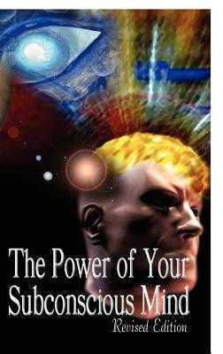 The Power of Your Subconscious Mind, Revised Edition - Murphy, Joseph, Dr.