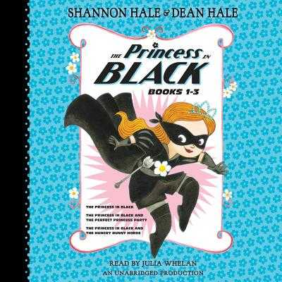 The Princess in Black, Books 1-3: The Princess in Black; The Princess in Black and the Perfect Princess Party; The Princess in Black and the Hungry Bunny Horde - Hale, Shannon, and Hale, Dean, and Whelan, Julia (Read by)