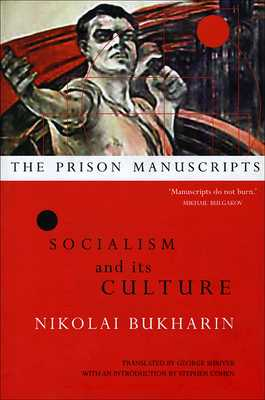 The Prison Manuscripts: Socialism and Its Culture - Bukharin, Nikolai, Professor, and Shriver, George (Translated by)