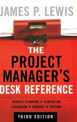 The Project Manager's Desk Reference - Lewis, James P