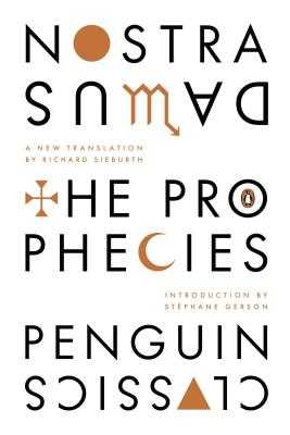 The Prophecies: A Dual-Language Edition with Parallel Text - Nostradamus, and Sieburth, Richard (Translated by), and Gerson, Stephane (Introduction by)