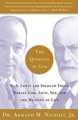 The Question of God: C.S. Lewis and Sigmund Freud Debate God, Love, Sex, and the Meaning of Life - Nicholi, Armand
