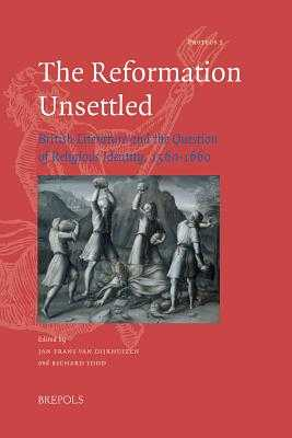 The Reformation Unsettled: British Literature and the Question of Religious Identity, 1560-1660 - Todd, Richard (Editor), and Van Dijkhuizen, Jan Frans (Editor)