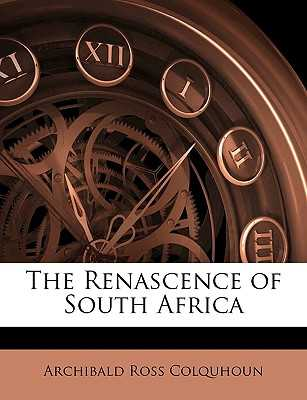 The Renascence of South Africa - Colquhoun, Archibald Ross