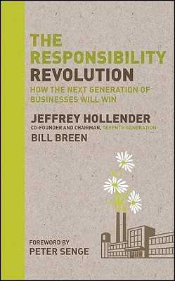 The Responsibility Revolution: How the Next Generation of Businesses Will Win - Hollender, Jeffrey, and Breen, Bill, and Senge, Peter (Foreword by)