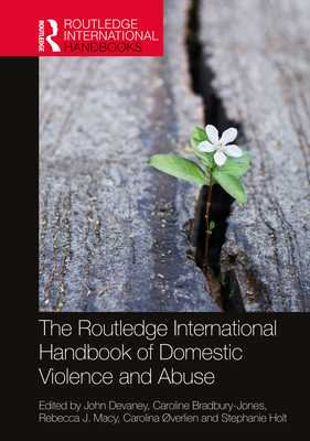 The Routledge International Handbook of Domestic Violence and Abuse - Devaney, John (Editor), and Bradbury-Jones, Caroline (Editor), and Macy, Rebecca J (Editor)