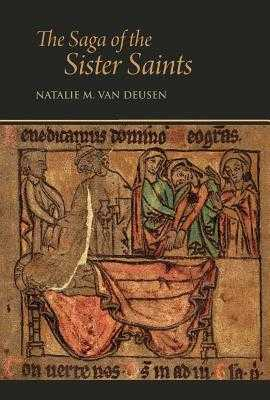 The Saga of the Sister Saints: The Legend of Martha and Mary Magdalen in Old Norse-Icelandic Translation - Van Deusen, Natalie M