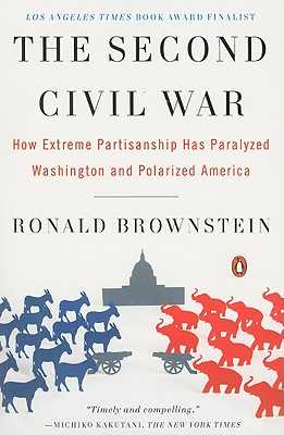 The Second Civil War: How Extreme Partisanship Has Paralyzed Washington and Polarized America - Brownstein, Ronald