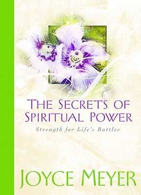 The Secrets of Spiritual Power: Strength for Life's Battles - Meyer, Joyce