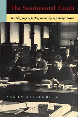 The Sentimental Touch: The Language of Feeling in the Age of Managerialism - Ritzenberg, Aaron
