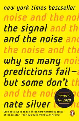 The Signal and the Noise: Why So Many Predictions Fail--But Some Don't - Silver, Nate
