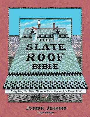 The Slate Roof Bible: Everything You Need to Know About the World's Finest Roof, 3rd Edition - Jenkins, Joseph C.