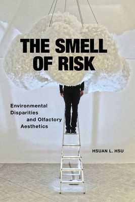 The Smell of Risk: Environmental Disparities and Olfactory Aesthetics - Hsu, Hsuan L