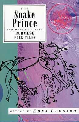 The Snake Prince and Other Stories: Burmese Folk Tales - Ledgard, Edna