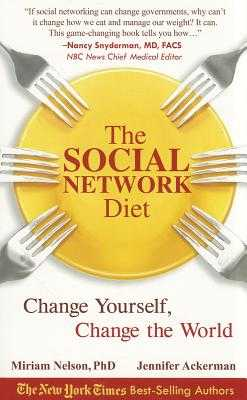 The Social Network Diet: Change Yourself, Change the World - Nelson, Miriam E, Ph.D., and Ackerman, Jennifer