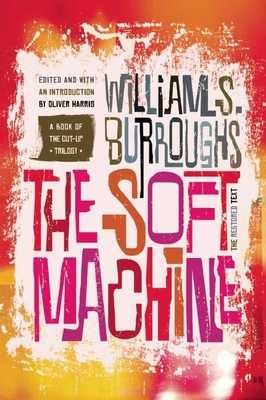 The Soft Machine: The Restored Text - Burroughs, William S, and Harris, Oliver, Professor (Editor)