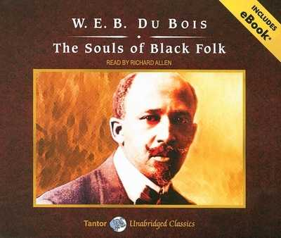 The Souls of Black Folk - DuBois, W E B, and Allen, Richard, PhD (Narrator)