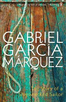 The Story of a Shipwrecked Sailor - Garcia Marquez, Gabriel