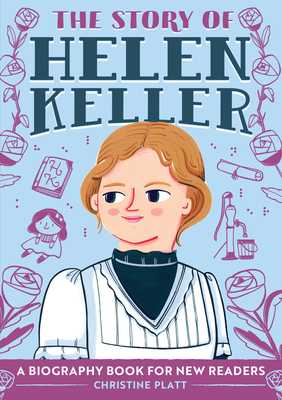 The Story of Helen Keller: A Biography Book for New Readers - Platt, Christine