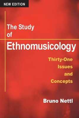 The Study of Ethnomusicology: Thirty-One Issues and Concepts - Nettl, Bruno