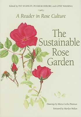 The Sustainable Rose Garden: A Reader in Rose Culture - Freeman, Maria Cecilia, and Kukielski, Peter (Editor), and Waering, Gene (Editor)