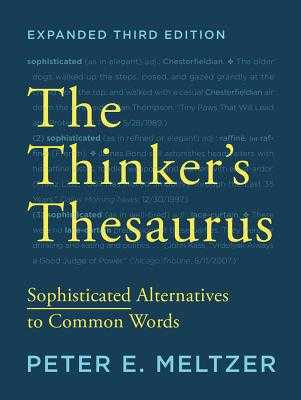 The Thinker's Thesaurus: Sophisticated Alternatives to Common Words - Meltzer, Peter E