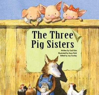 The Three Pig Sisters: Teamwork - Cowley, Joy (Editor), and Kim, Cecil (Original Author)
