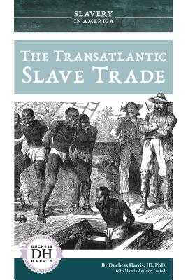 The Transatlantic Slave Trade - Harris, Duchess, and Lusted, Marcia Amidon