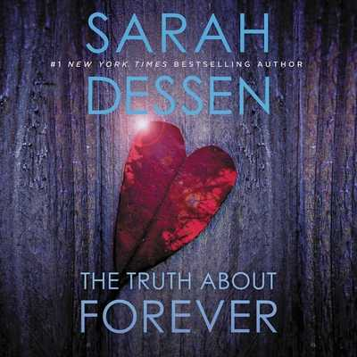 The Truth about Forever - Dessen, Sarah, and Soler, Rebecca (Read by)