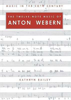 The Twelve-Note Music of Anton Webern: Old Forms in a New Language - Bailey, Kathryn