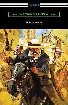 The Underdogs: A Novel of the Mexican Revolution - Azuela, Mariano, and Munguía, E, Jr. (Translated by)