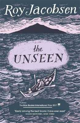 The Unseen: SHORTLISTED FOR THE MAN BOOKER INTERNATIONAL PRIZE 2017 - Jacobsen, Roy, and Bartlett, Don (Translated by), and Shaw, Don (Translated by)