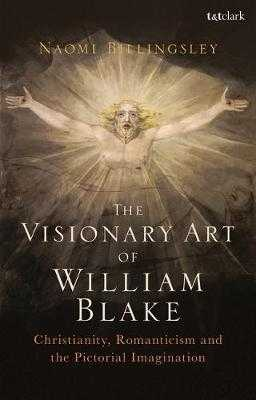 The Visionary Art of William Blake: Christianity, Romanticism and the Pictorial Imagination - Billingsley, Naomi