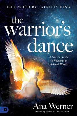 The Warrior's Dance: A Seer's Guide to Victorious Spiritual Warfare - Werner, Ana, and King, Patricia (Foreword by)