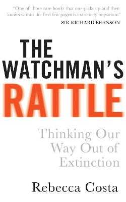 The Watchman's Rattle: Thinking our Way out of Extinction - Costa, Rebecca D
