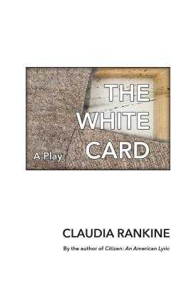 The White Card: A Play - Rankine, Claudia