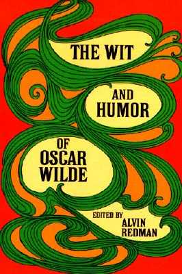 The Wit and Humor of Oscar Wilde - Wilde, Oscar, and Redman, Alvin (Editor)