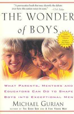 The Wonder of Boys: What Parents, Mentors and Educators Can Do to Shape Boys Into Exceptional Men - Gurian, Michael