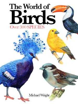 The World of Birds: Over 300 Species - Wright, Michael