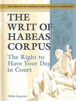 The Writ of Habeas Corpus: The Right to Have Your Day in Court - Margulies, Phillip