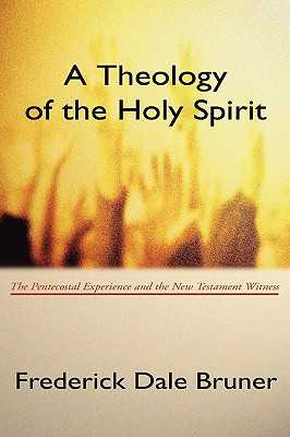 Theology of the Holy Spirit: The Pentecostal Experience and the New Testament Witness - Bruner, Frederick D