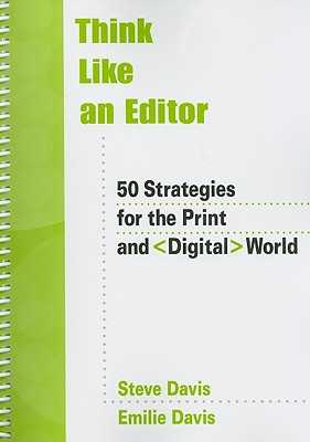 Think Like an Editor: 50 Strategies for the Print and Digital World - Davis, Steve, and Davis, Emilie