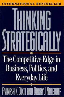 Thinking Strategically - Dixit, Avinash K, and Nalebuff, Barry J