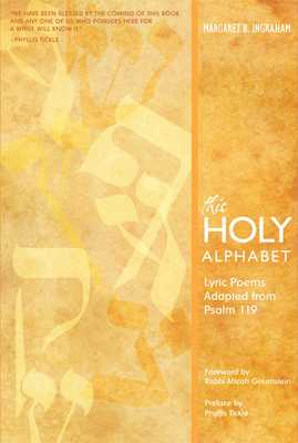 This Holy Alphabet: Lyric Poems Adapted from Psalm 119 - Ingraham, Margaret B, and Greenstein, Micah, Rabbi (Foreword by), and Tickle, Phyllis (Preface by)