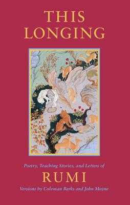 This Longing: Poetry, Teaching Stories, and Letters of Rumi - Rumi, Jalalu'l-Din, and Rumi, Jelaluddin, and Barks, Coleman (Editor)