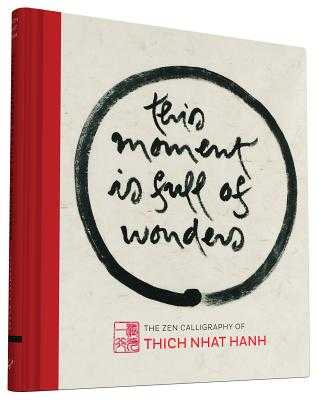 This Moment Is Full of Wonders: The Zen Calligraphy of Thich Nhat Hanh - Hanh, Thich Nhat