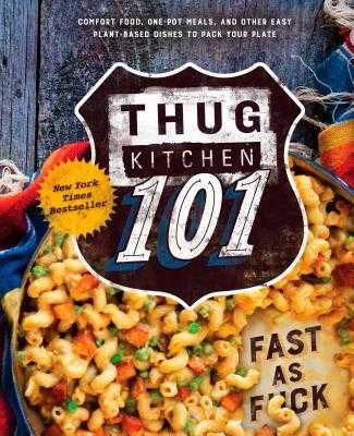 Thug Kitchen 101: Fast as F*ck: A Cookbook - Thug Kitchen