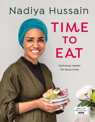 Time to Eat: Delicious, time-saving meals using simple store-cupboard ingredients - Hussain, Nadiya