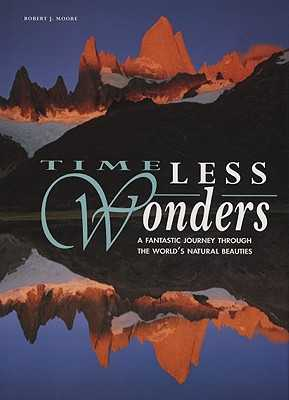 Timeless Wonders: A Fantastic Journey Through the World's Natural Beauties - Moore, Robert