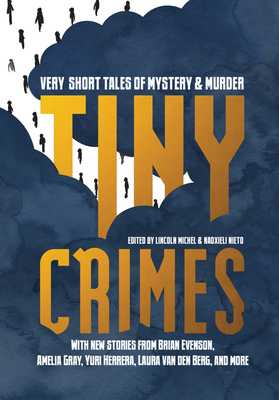 Tiny Crimes: Very Short Tales of Mystery and Murder - Michel, Lincoln (Editor), and Nieto, Nadxieli (Editor)